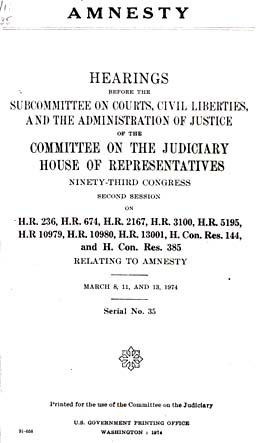 Source: Congress. House Committee on the Judiciary. Subcommittee on Courts, Civil Liberties and the Administration of Justice. Amnesty.  Washington, D.C. GPO, 1974.