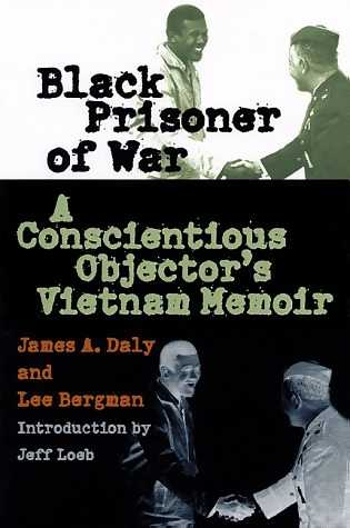 Source: Daly, James A. and Lee Bergman. Black Prisoner of War: A Conscientious Objector's Vietnam Memoir. St. Lawrence, KS: University Press of Kansas, 2000. (Originally published in 1975 as A Hero's Welcome).