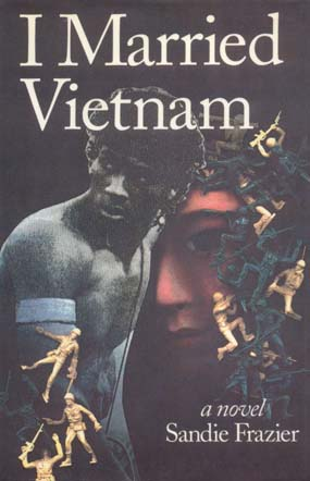 Source: Frazier, Sandie. I Married Vietnam: A Novel. New York, NY: George Braziller, 1992.