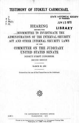 Source: Congress. Senate Committee on the Judiciary. Subcommittee to Investigate the Administration of the Internal Security Act and other Internal Security Laws. Testimony of Stokely Carmichael. Washington, D.C.: GPO, 1970.