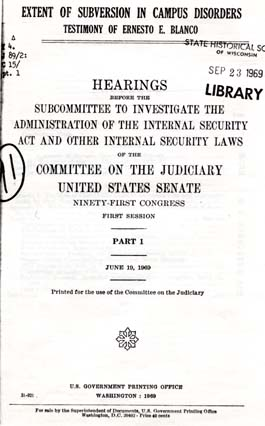 Source: Congress. Senate Committee on the Judiciary. Subcommittee to Investigate the Administration of the Internal Security Act and Other Internal Security Laws. Extent of Subversion in Campus Disorders. Washington, D. C.: GPO, 1969. Pt. 1: Testimony of Ernesto E. Blanco (June 19, 1969).