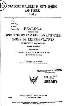 Source: Congress. House Un-American Activities Committee (HUAC). Subversive Influences in Riots, Looting, and Burning. Washington, D.C.: GPO, 1967, 1968. Pt. 1: Subversive Influences in Riots, Looting, and Burning (October 25, 26, 31, November 28, 1967).