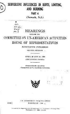 Source: Congress. House Un-American Activities Committee (HUAC). Subversive Influences in Riots, Looting, and Burning. Washington, D.C.: GPO, 1967, 1968. Pt. 4: Newark, New Jersey (April 23, 24, 1968).