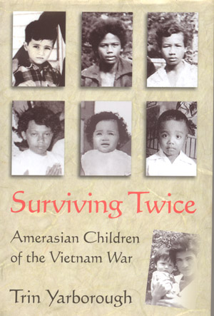 Source: Yarborough, Trin. Surviving Twice: Amerasian Children of the Vietnam War. Dulles, VA: Potomac Books, 2005.