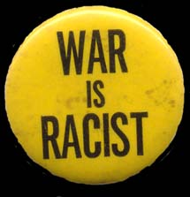 """War Is Racist."" (196?). [Political button.]"