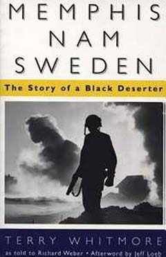 Source: Whitmore, Terry. Memphis, Nam, Sweden: The Story of a Black Deserter. Jackson, Mississippi: University of Mississippi University Press, 1997 (Previously published: Garden City, N.Y.: Doubleday, 1971).